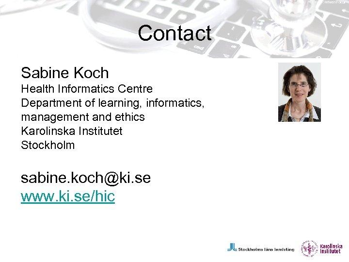 Foto: Fröken Fokus Contact Sabine Koch Health Informatics Centre Department of learning, informatics, management