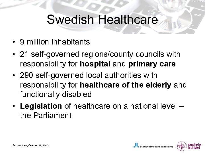 Foto: Fröken Fokus Swedish Healthcare • 9 million inhabitants • 21 self-governed regions/county councils