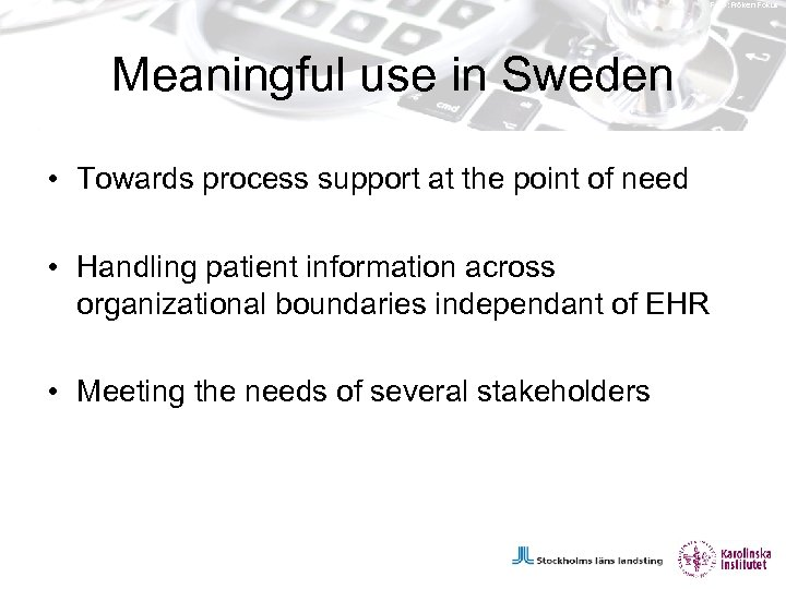 Foto: Fröken Fokus Meaningful use in Sweden • Towards process support at the point