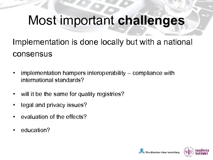 Foto: Fröken Fokus Most important challenges Implementation is done locally but with a national