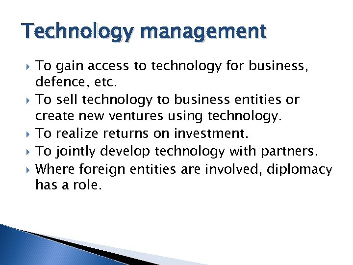 Technology management To gain access to technology for business, defence, etc. To sell technology