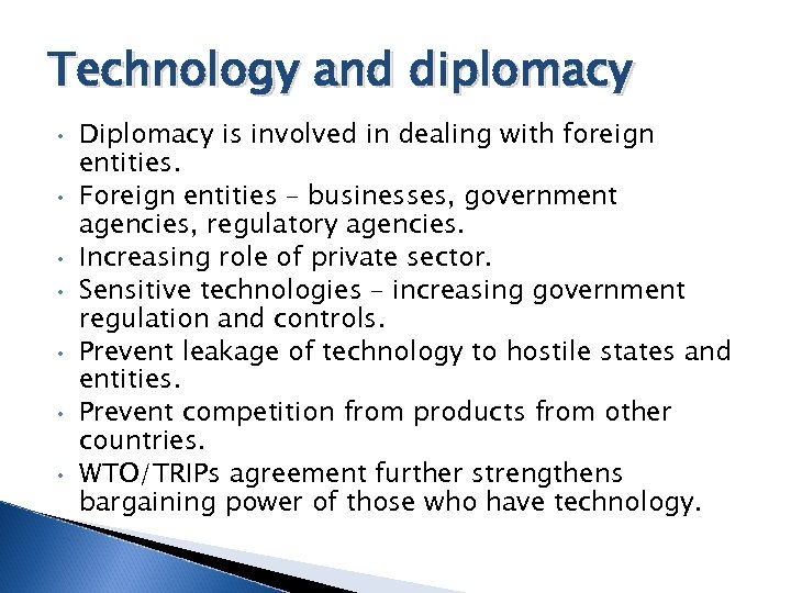 Technology and diplomacy • • Diplomacy is involved in dealing with foreign entities. Foreign