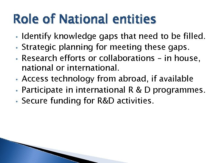 Role of National entities • • • Identify knowledge gaps that need to be