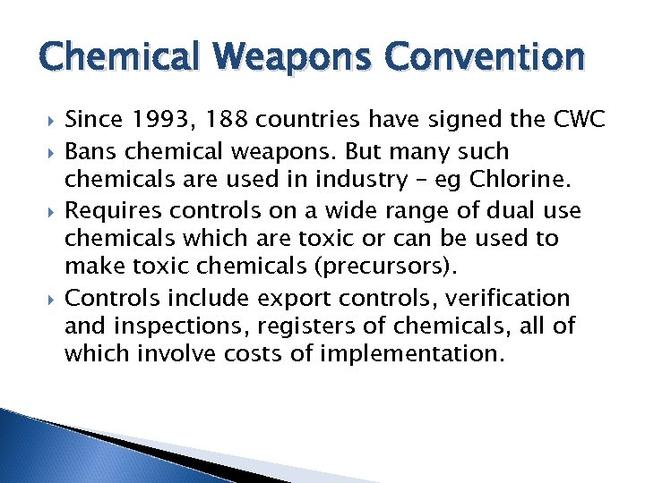 Chemical Weapons Convention Since 1993, 188 countries have signed the CWC Bans chemical weapons.