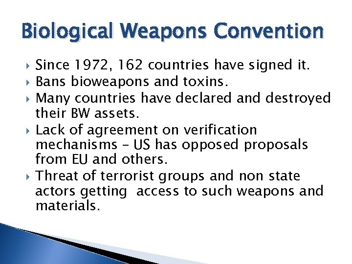 Biological Weapons Convention Since 1972, 162 countries have signed it. Bans bioweapons and toxins.