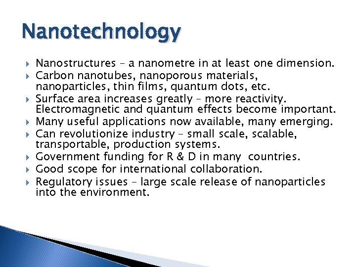 Nanotechnology Nanostructures – a nanometre in at least one dimension. Carbon nanotubes, nanoporous materials,