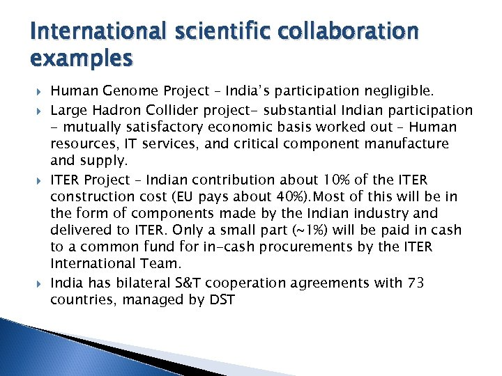 International scientific collaboration examples Human Genome Project – India's participation negligible. Large Hadron Collider