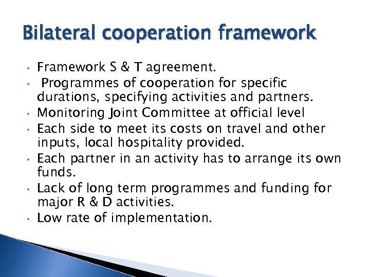 Bilateral cooperation framework • • Framework S & T agreement. Programmes of cooperation for