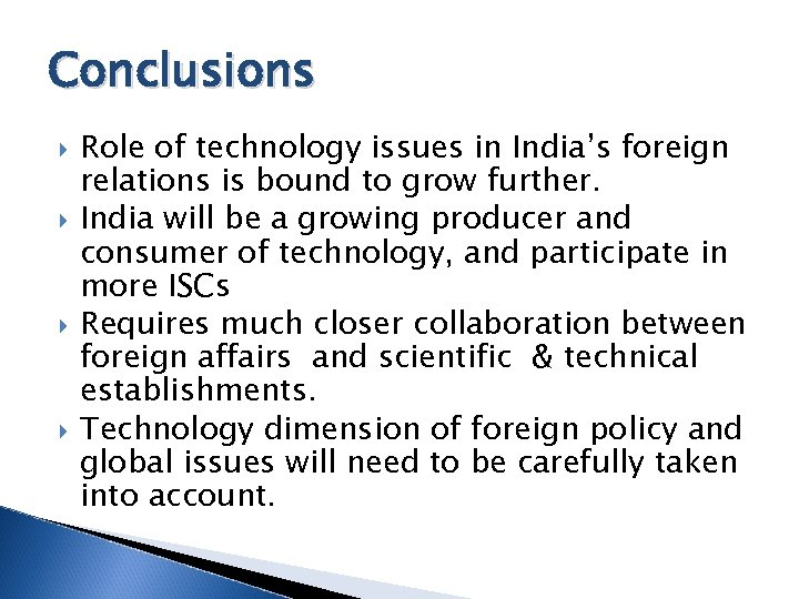 Conclusions Role of technology issues in India's foreign relations is bound to grow further.