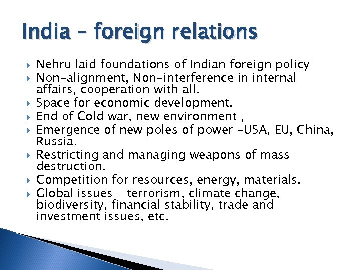 India – foreign relations Nehru laid foundations of Indian foreign policy Non-alignment, Non-interference in