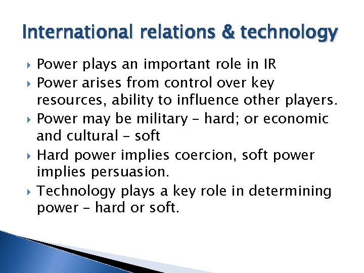 International relations & technology Power plays an important role in IR Power arises from