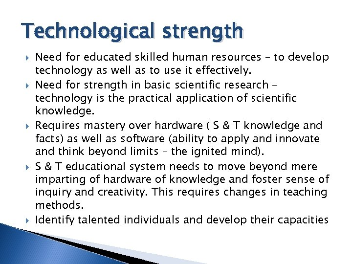 Technological strength Need for educated skilled human resources – to develop technology as well