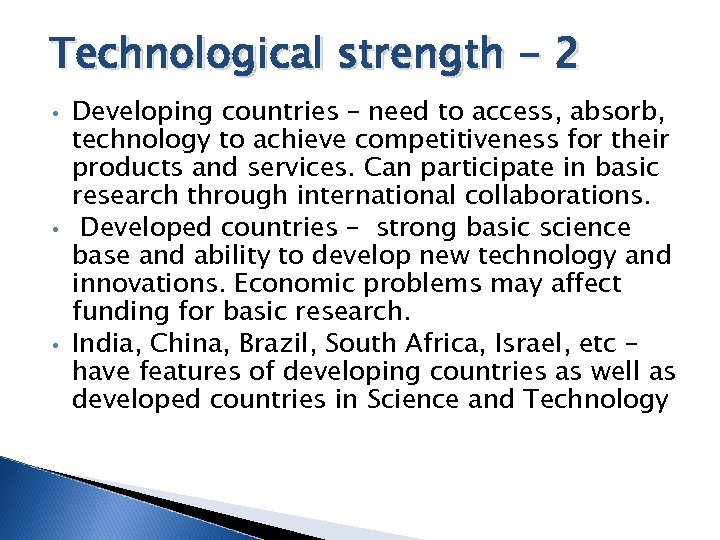 Technological strength - 2 • • • Developing countries – need to access, absorb,