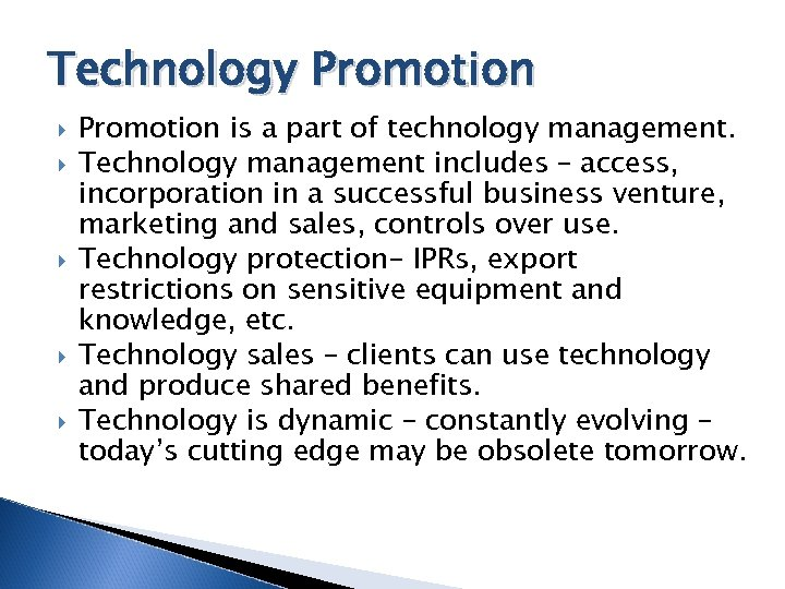 Technology Promotion is a part of technology management. Technology management includes – access, incorporation