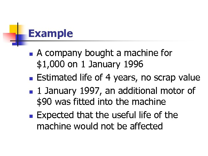 Example n n A company bought a machine for $1, 000 on 1 January