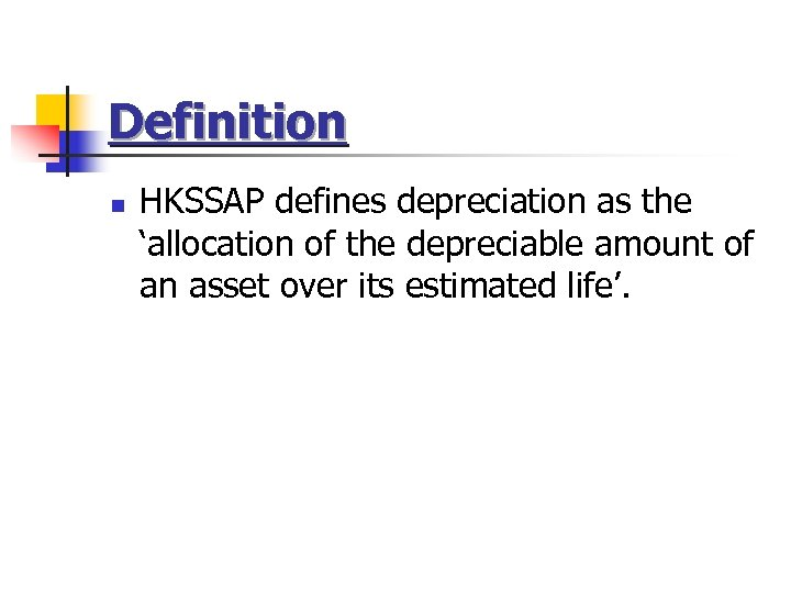 Definition n HKSSAP defines depreciation as the 'allocation of the depreciable amount of an