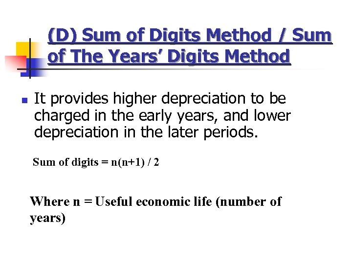 (D) Sum of Digits Method / Sum of The Years' Digits Method n It