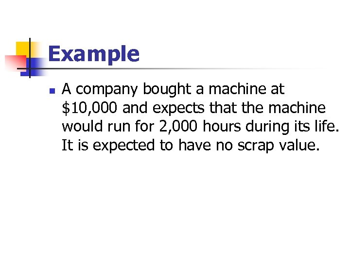Example n A company bought a machine at $10, 000 and expects that the