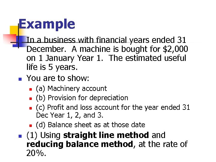 Example n n In a business with financial years ended 31 December. A machine