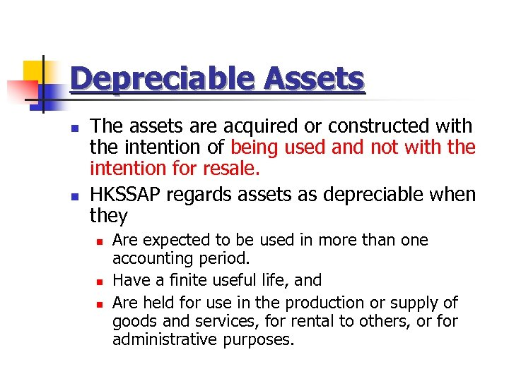 Depreciable Assets n n The assets are acquired or constructed with the intention of