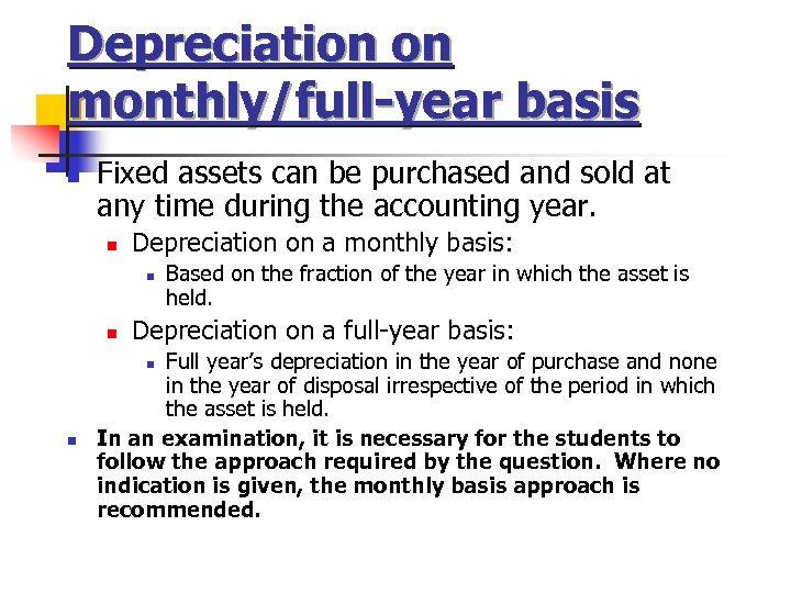 Depreciation on monthly/full-year basis n Fixed assets can be purchased and sold at any