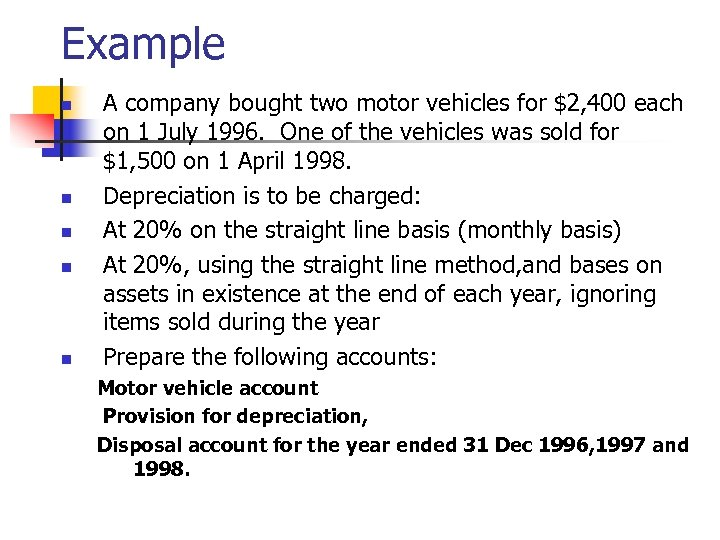 Example n n n A company bought two motor vehicles for $2, 400 each