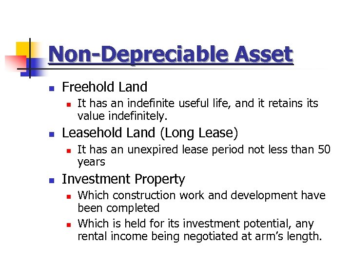 Non-Depreciable Asset n Freehold Land n n Leasehold Land (Long Lease) n n It