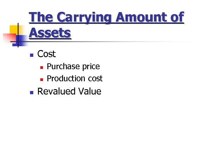 The Carrying Amount of Assets n Cost n n n Purchase price Production cost