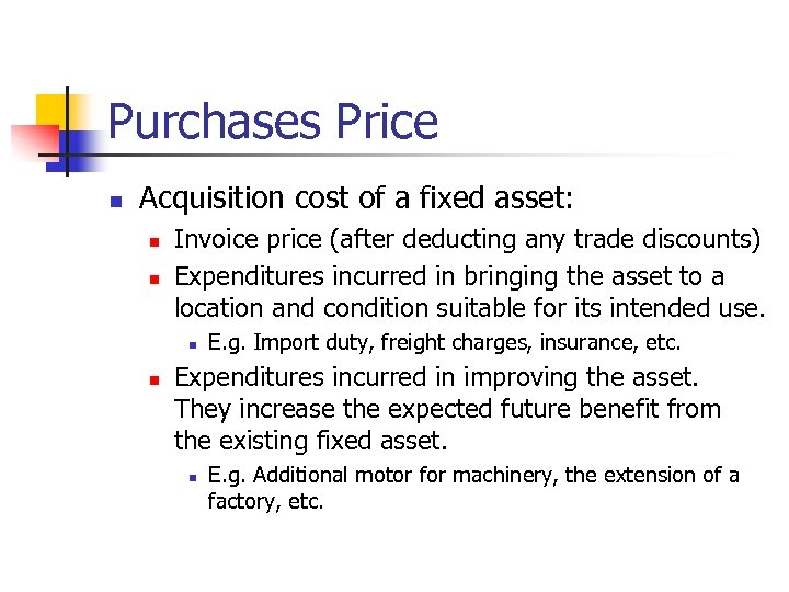 Purchases Price n Acquisition cost of a fixed asset: n n Invoice price (after
