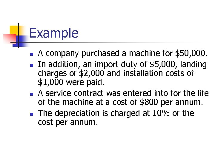 Example n n A company purchased a machine for $50, 000. In addition, an