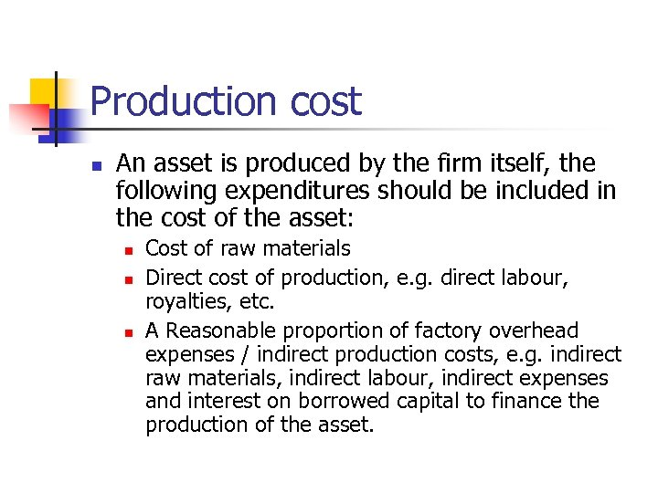 Production cost n An asset is produced by the firm itself, the following expenditures