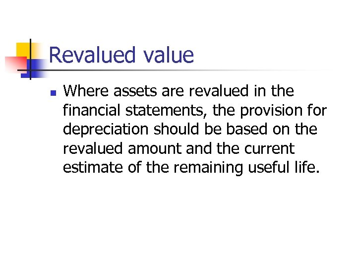 Revalued value n Where assets are revalued in the financial statements, the provision for