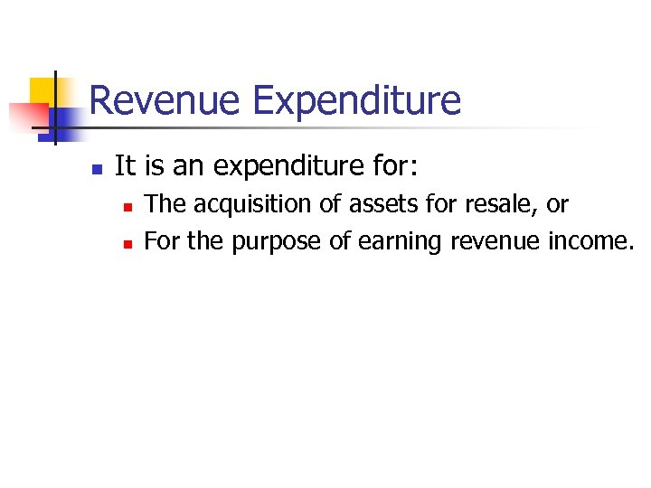 Revenue Expenditure n It is an expenditure for: n n The acquisition of assets