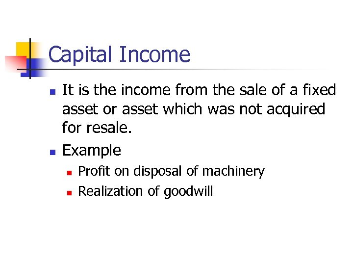 Capital Income n n It is the income from the sale of a fixed