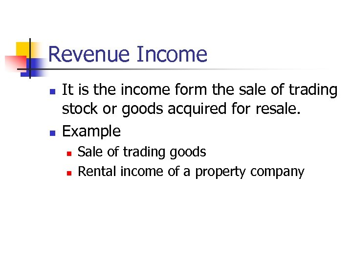 Revenue Income n n It is the income form the sale of trading stock
