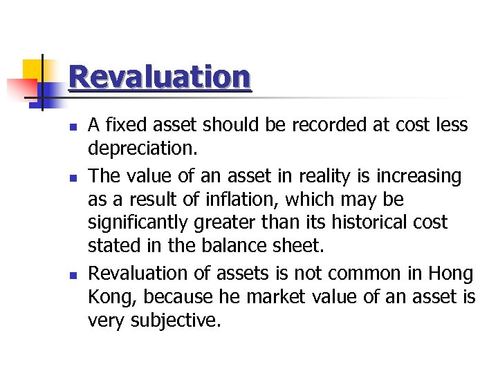 Revaluation n A fixed asset should be recorded at cost less depreciation. The value