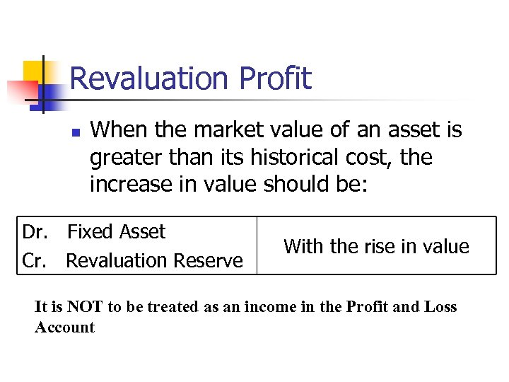 Revaluation Profit n When the market value of an asset is greater than its