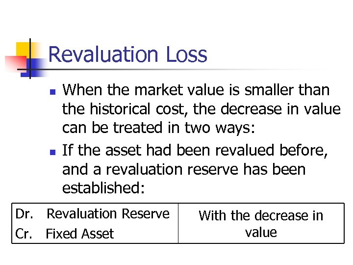 Revaluation Loss n n When the market value is smaller than the historical cost,