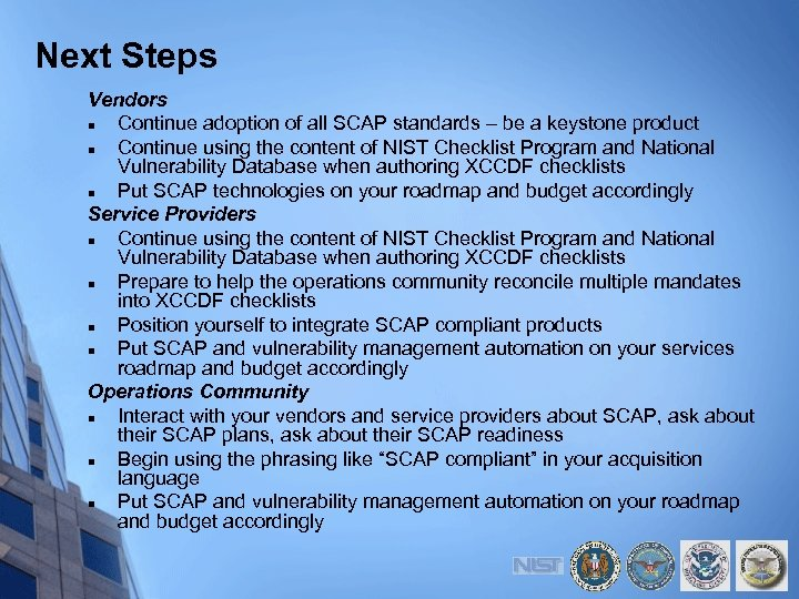 Next Steps Vendors n Continue adoption of all SCAP standards – be a keystone