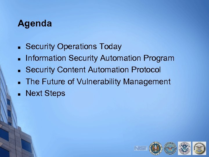 Agenda n n n Security Operations Today Information Security Automation Program Security Content Automation