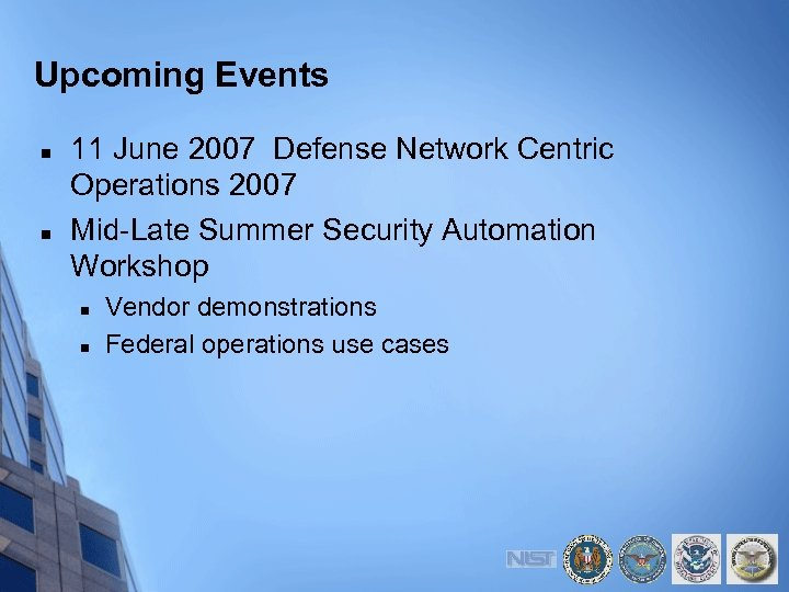 Upcoming Events n n 11 June 2007 Defense Network Centric Operations 2007 Mid-Late Summer