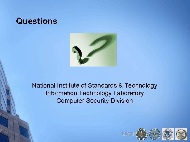 Questions National Institute of Standards & Technology Information Technology Laboratory Computer Security Division