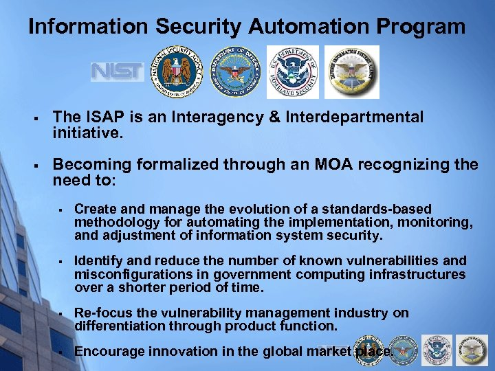 Information Security Automation Program § The ISAP is an Interagency & Interdepartmental initiative. §