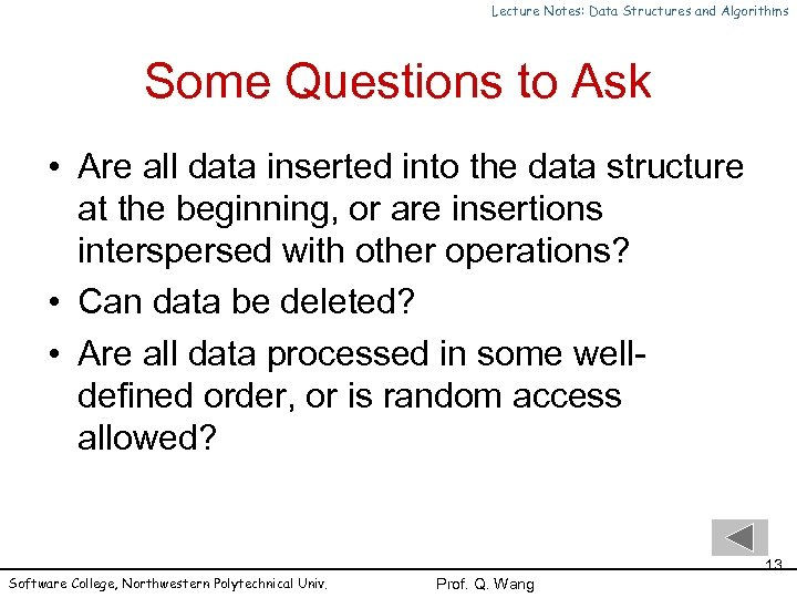 Lecture Notes: Data Structures and Algorithms Some Questions to Ask • Are all data