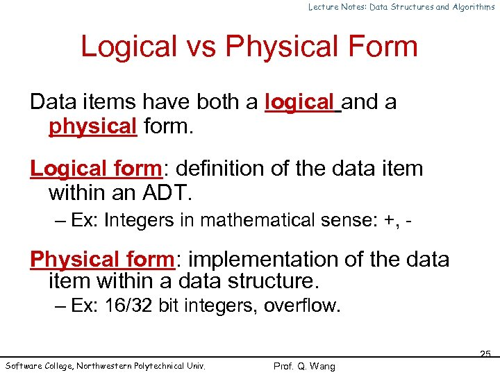 Lecture Notes: Data Structures and Algorithms Logical vs Physical Form Data items have both