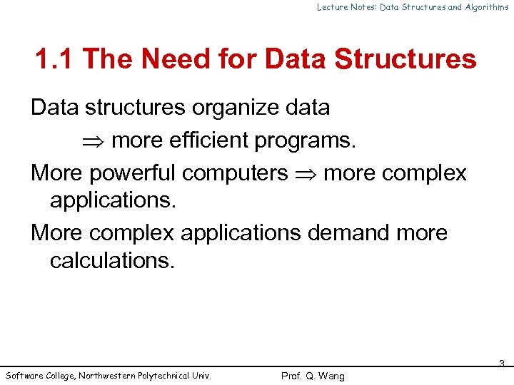 Lecture Notes: Data Structures and Algorithms 1. 1 The Need for Data Structures Data
