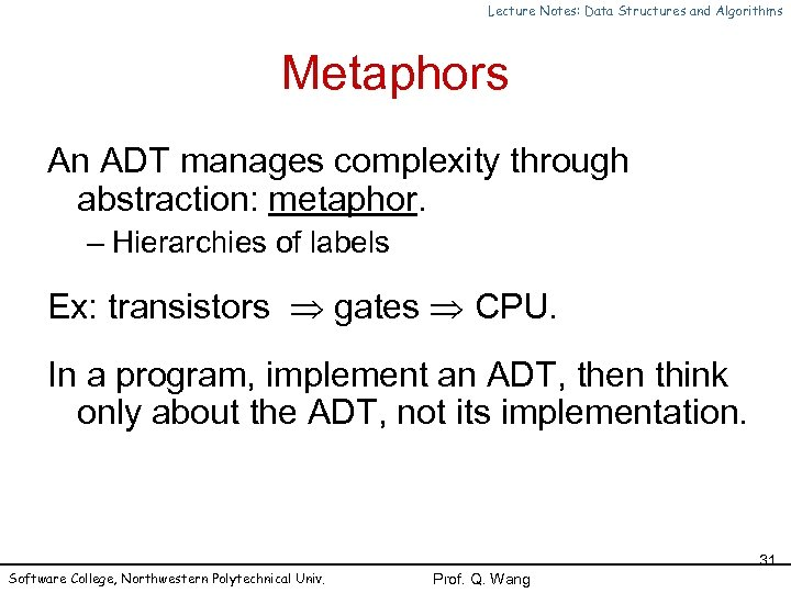 Lecture Notes: Data Structures and Algorithms Metaphors An ADT manages complexity through abstraction: metaphor.