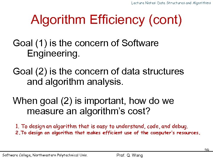 Lecture Notes: Data Structures and Algorithms Algorithm Efficiency (cont) Goal (1) is the concern
