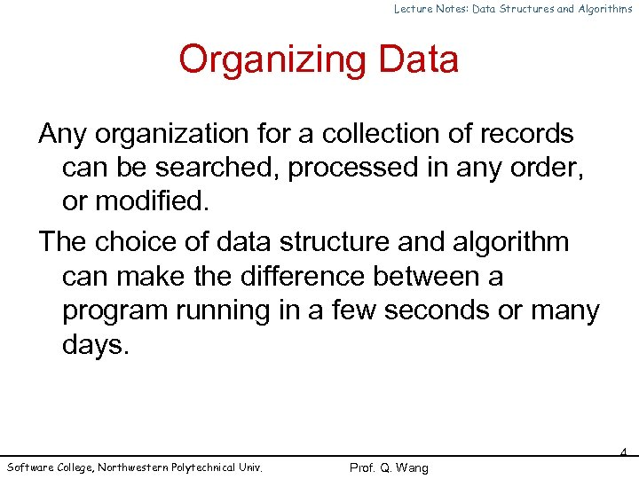 Lecture Notes: Data Structures and Algorithms Organizing Data Any organization for a collection of