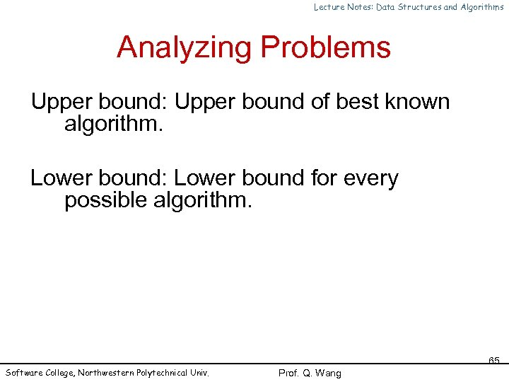 Lecture Notes: Data Structures and Algorithms Analyzing Problems Upper bound: Upper bound of best